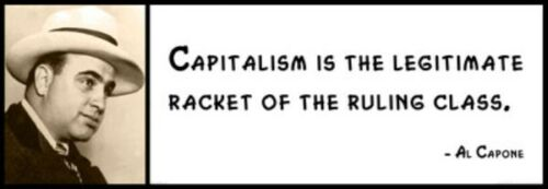 AL CAPONE Wall Quote Capitalism is the legitimate racket of the ruling class