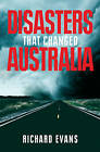 Disasters That Changed Australia by Richard Evans (Paperback, 2009)