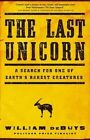 The Last Unicorn: A Search for One of Earth's Rarest Creatures by William DeBuys (Hardback, 2015)