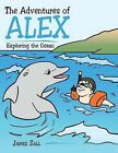 The Adventures of Alex: Exploring the Ocean by James Zall (Paperback, 2013)
