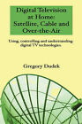 Digital Television at Home: Satellite, Cable and Over-the-Air by Gregory Dudek (Paperback, 2008)