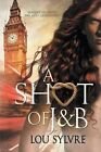 A Shot of J&b by Lou Sylvre (Paperback / softback, 2015)