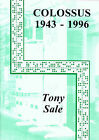 The Colossus Computer (1943-1996): And How it Helped to Break the German Lorenz Cipher in WWII by Tony Sale (Paperback, 1998)