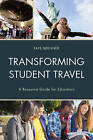 Transforming Student Travel: A Resource Guide for Educators by Faye Brenner (Paperback, 2015)