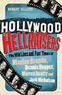 Hollywood Hellraisers: The Wild Lives and Fast Times of Marlon Brando, Dennis Hopper, Warren Beatty and Jack Nicholson by Robert Sellers (Paperback, 2010)