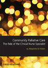 Community Palliative Care: The Role of the Clinical Nurse Specialist by Sandra Aitken (Paperback, 2009)