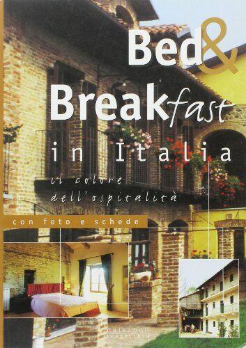 Bed & breakfast in Italia. Ediz. illustrata aa.vv.
