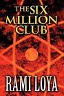 The Six Million Club by Rami Loya (Paperback / softback, 2012)