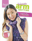 Fashionista Arm Knitting: Luxe Wraps, Tops, Cowls, and Other No-Needle Knits by Linda Zemba Burhance (Paperback, 2015)
