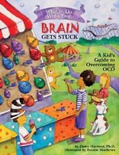 What to Do When Your Brain Gets Stuck : A Kid's Guide to Overcoming Ocd by Dawn Huebner (2007, Paperback)