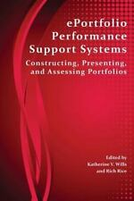 Eportfolio Performance Support Systems: Constructing, Presenting, and Assessing