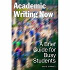 Academic Writing Now: A Brief Guide for Busy Students by David Starkey (Paperback, 2015)