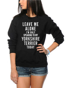 Leave Me Alone I'm Only Talking To My Yorkshire Terrier Kids Sweatshirt