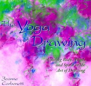 The-Yoga-of-Drawing-Uniting-Body-Mind-amp-Spirit-in-the-Art-of-Drawing-Carbonetti