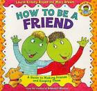 How to Be a Friend: A Guide to Making Friends and Keeping Them by Laurene Krasny Brown, Marc Tolon Brown (Paperback / softback, 2001)