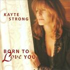 Born To Love You by Kayte Strong (CD, Silver Hill)