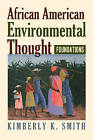 African American Environmental Thought: Foundations by Kimberly K. Smith (Hardback, 2007)