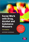 Social Work with Drug, Alcohol and Substance Misusers by Anthony Goodman (Paperback, 2013)
