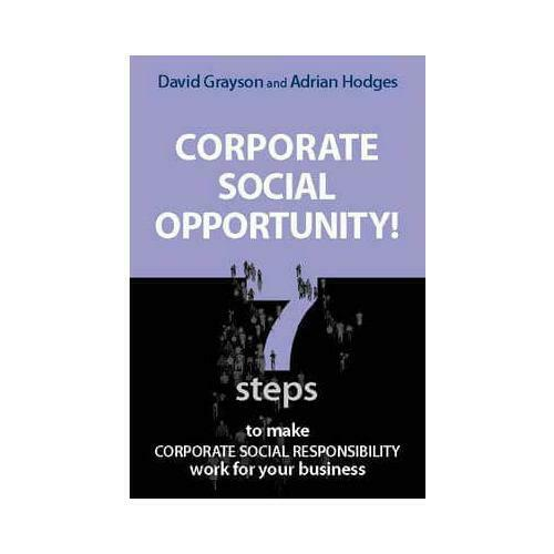 Corporate Social Opportunity! by David Grayson, Adrian Hodges