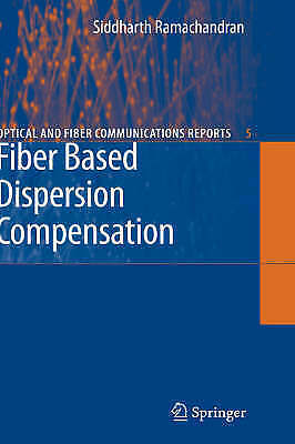 Fiber Based Dispersion Compensation (Optical and Fiber Communications Reports)