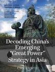 Decoding China's Emerging  Great Power  Strategy in Asia by Christopher K. Johnson (Paperback, 2014)