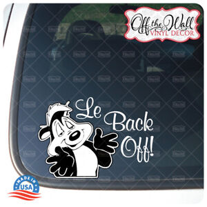 """Pepe-Le-Pew""""Le Back Off!"""" Vinyl Decal Sticker for Cars/Trucks"""