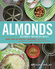 Almonds Every Which Way: More Than 150 Healthy & Delicious Almond Milk, Almond Flour, and Almond Butter Recipes by Brooke McLay (Paperback, 2014)