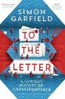To the Letter: A Curious History of Correspondence by Simon Garfield (Paperback, 2014)