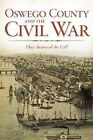 Oswego County and the Civil War: They Answered the Call by Natalie J Woodall (Paperback / softback, 2013)