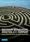 Decision Behaviour, Analysis and Support by Simon French, John Maule, Nadia Papamichail (Hardback, 2009)
