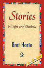 Stories in Light and Shadow by Bret Harte (Hardback, 2008)