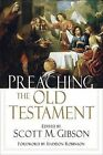 Preaching the Old Testament by Scott M. Gibson (Paperback, 2006)