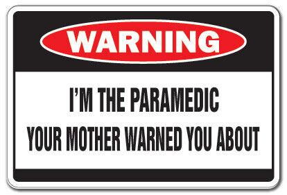 I/'M THE PARAMEDIC Warning Sign mother ambulance help EMT emergency funny gift