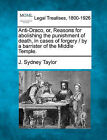 Anti-Draco, Or, Reasons for Abolishing the Punishment of Death, in Cases of Forgery / By a Barrister of the Middle Temple. by J Sydney Taylor (Paperback / softback, 2010)