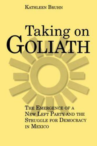 Taking on Goliath : The Emergence of a New Left Party and the Struggle for De...