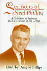 Sermons of Neal Phillips: A Collection of Sermons from a Minister of the Gospel by Dwayne Phillips (Paperback / softback, 2001)