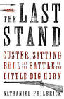 The Last Stand: Custer, Sitting Bull and the Battle of Little Big Horn by Nathaniel Philbrick (Hardback, 2010)