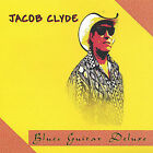 Blues Guitar Deluxe by Jacob Clyde (CD, Nov-2004, JACOB CLYDE)