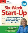Six-Week Start-Up: A Step-By-Step Program for Starting Your Business, Making Money, and Achieving Your Goals! by Rhonda Abrams (Paperback / softback, 2010)