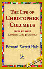 The Life of Christopher Columbus from His Own Letters and Journals by Edward Everett Hale (Hardback, 2006)