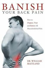 Banish Your Back Pain : How to Diagnose Treat and Remove All Musculoskeletal...