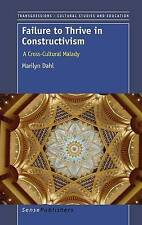 Failure to Thrive in Constructivism: A Cross-Cultural Malady by Dahl, Marilyn