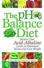 The PH Balance Diet : Restore Your Acid-Alkaline Levels to Eliminate Toxins and Lose Weight by Suzanne Le Quesne and Bharti Vyas (2007, Paperback)