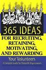 365 Ideas for Recruiting, Retaining, Motivating & Rewarding Your Volunteers: A Complete Guide for Non-Profit Organizations by Sunny Fader (Paperback, 2010)