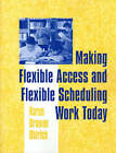 Making Flexible Access and Flexible Scheduling Work Today by Karen Browne Ohlrich (Paperback, 2001)