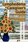 Lymphedema Caregiver's Guide by Mary Kathleen Kearse (Paperback / softback, 2009)
