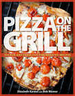 Pizza on the Grill: 100 Fun and Fabulous Fire-roasted Recipes by Elizabeth Karmel (Paperback, 2009)