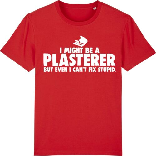 I Might Be a PLASTERER But I Can/'t Fix Stupid Skimming Plastering T-Shirt