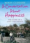 A Conversation About Happiness: The Story of a Lost Childhood by Mikey Cuddihy (Paperback, 2014)