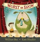 Worst in Show by William Bee (Hardback, 2014)